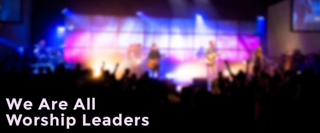 We-Are-All-Worship-Leaders